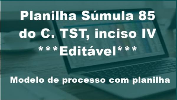 SÚMULA  85, INC. IV,  DO C. TST (Processo e Planilha)
