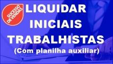 Liquidar Iniciais Trabalhistas. RÁPIDO E FÁCIL